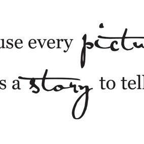 Because Every Picture Has S Story To Tell Vinyl Wall Lettering Wall